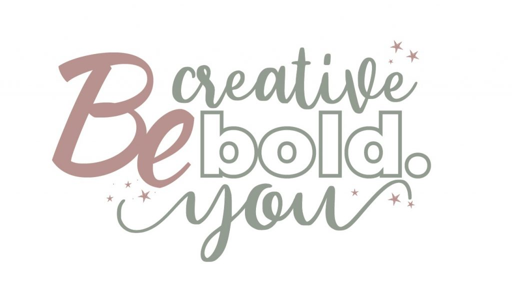 Be Creative. Be Bold. Be you.
